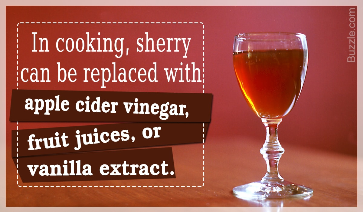 In cooking, sherry can be replaced with apple cider vinegar, fruit juices, or vanilla extract.