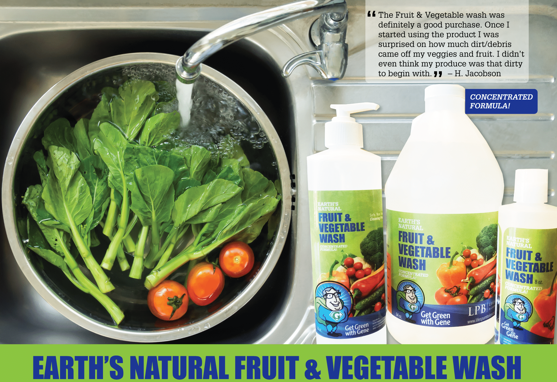I am one of Life's Pure Balance's biggest fan. Their Earth's Natural Fruit & Vegetable wash is my favorite.
